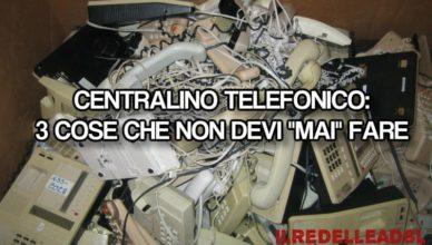 CENTRALINO TELEFONICO 3 COSE CHE NON